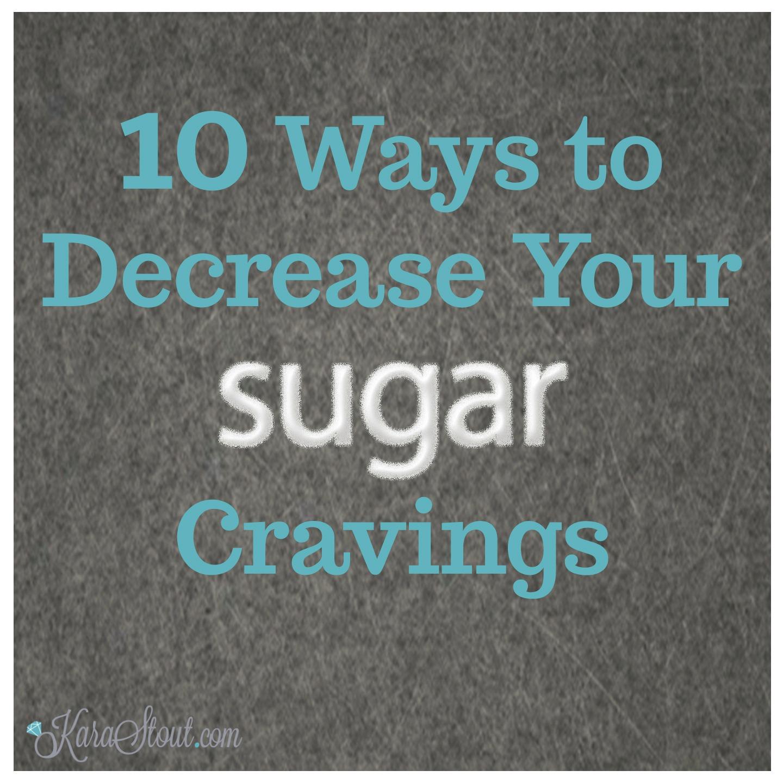 10 Ways to Decrease Your Sugar Cravings